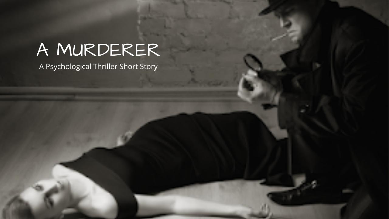 A MURDERER: A Psychological Thriller Short Story