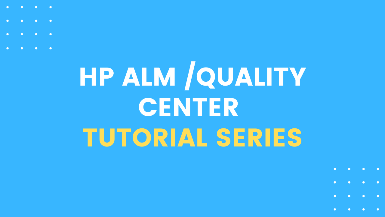 HP ALM /Quality Center Tutorial Series